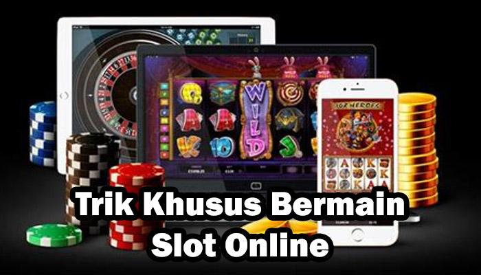 Trik Khusus Bermain Slot Online